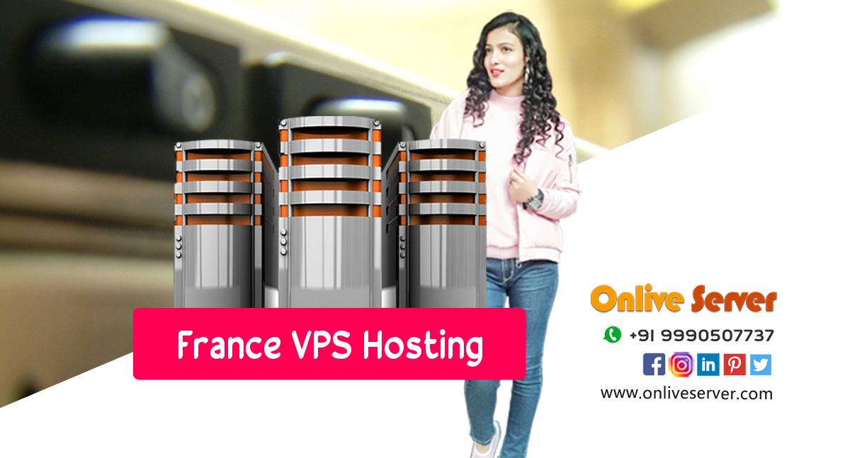 Reasons to Go for France VPS Hosting – Onlive Server